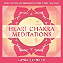 Heart Chakra Meditations: Healing Your Heart, Healing the World Through Music, Meditation Speech by Layne Redmond Narrated by Layne Redmond