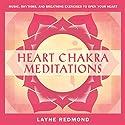 Heart Chakra Meditations: Healing Your Heart, Healing the World Through Music, Meditation Speech by Layne Redmond Narrated by Layne Redmond