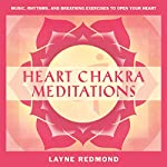 Heart Chakra Meditations: Healing Your Heart, Healing the World Through Music, Meditation | Layne Redmond