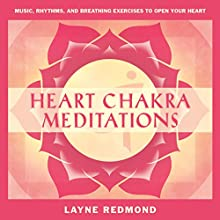 Heart Chakra Meditations: Healing Your Heart, Healing the World Through Music, Meditation  by Layne Redmond Narrated by Layne Redmond