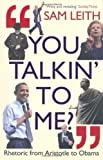 Sam Leith You Talkin' To Me?: Rhetoric from Aristotle to Obama by Leith, Sam (2012)