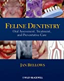 Feline Dentistry: Oral Assessment, Treatment, and Preventative Care