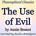 The Use of Evil: Theosophical Classics Audiobook by Annie Besant Narrated by Sandra Brautigam