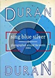 Duran Duran: Sing Blue Silver : Photographed around the World 1984