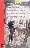 img - for Como desaparecer por completo y no ser encontrado jamas / How to disappear completely and never be found (El Barco De Vapor) (Spanish Edition) book / textbook / text book
