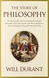The Story of Philosophy: The Lives and Opinions of the Greater Philosophers by Will Durant