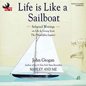 Life Is Like a Sailboat: Selected Writings on Life and Living from the Philadelphia Inquirer | [John Grogan]