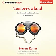 Tomorrowland: Our Journey From Science Fiction to Science Fact (       UNABRIDGED) by Steven Kotler Narrated by Tom Parks