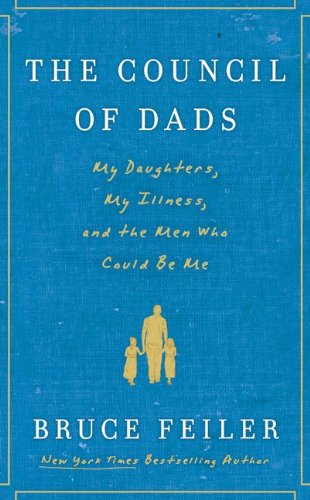 Bruce Feiler: The Council of Dads: My Daughters, My Illness, and the Men Who Could Be Me