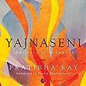 Yajnaseni: The Story of Draupadi Audiobook by Pratibha Ray, Pradip Bhattacharya Narrated by Avita Jay