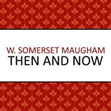 Then and Now (       UNABRIDGED) by W. Somerset Maugham Narrated by Andrew Wincott