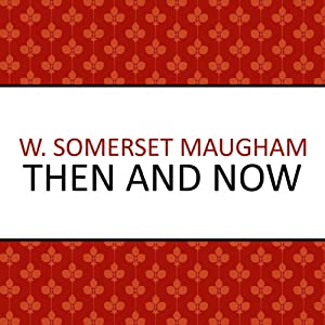 Then and Now | [W. Somerset Maugham]