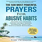 The 500 Most Powerful Prayers for Abusive Habits: Includes Life Changing Prayers for Quitting Smoking, Alcoholism, Addiction, Habits & Anger Management | Toby Peterson,Jason Thomas