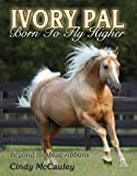 img - for Ivory Pal: Born to Fly Higher ~ Beyond the Blue Ribbons book / textbook / text book