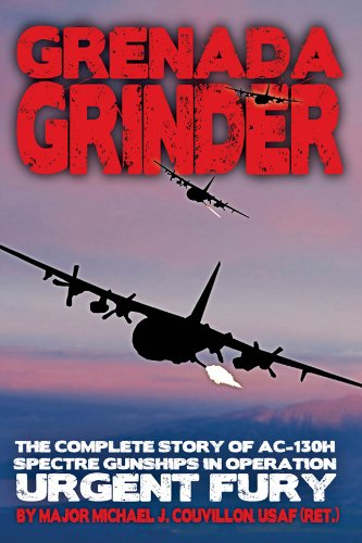 Grenada Grinder: The Complete Story of AC - 130H Spectre Gunship Operation Urgent Fury