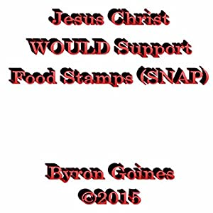 Jesus Christ WOULD Support Food Stamps (SNAP)