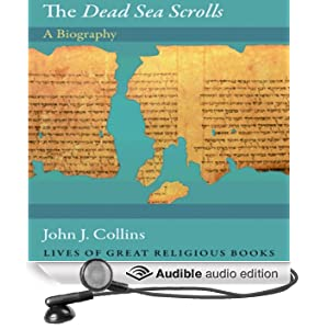 The Dead Sea Scrolls: A Biography: Lives of the Great Religious Books