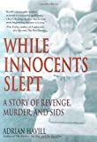 img - for While Innocents Slept: A Story of Revenge, Murder, and SIDS book / textbook / text book