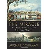 The Miracle: The Epic Story of Asia's Quest for Wealthby Michael Schuman