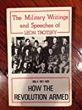 How the Revolution Armed: 1918 v. 1: Military Writings and Speeches of Leon Trotsky (0861510054) by Trotskii, L.