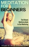 Meditation: The Ultimate Meditation Guide For Beginners - Why You Should Meditate, How to Start & How to Build The Meditation Habit For Increased Happiness, ... Stress Management) (English Edition)