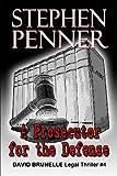 A Prosecutor for the Defense: David Brunelle Legal Thriller #4 Stephen Penner