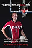 img - for The Biggest Mistake I Never Made: How an Indiana boy gave up basketball to become a world-class volleyball player by By Lloy Ball as told to Blake Sebring (19-Nov-2008) Paperback book / textbook / text book