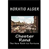 Chester Rand: The New Path to Fortune ~ Horatio Alger