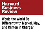 Would the World Be Different with Merkel, May, and Clinton in Charge? | Deborah M. Kolb,Mara Olekalns