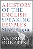 A History of the English-Speaking Peoples Since 1900 (0060875992) by Roberts, Andrew