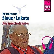 Sioux / Lakota (Reise Know-How Kauderwelsch AusspracheTrainer) Hörbuch von Rebecca Netzel Gesprochen von: Rebecca Netzel, Daniel Dependahl