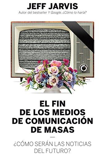 EL FIN DE LOS MEDIOS DE COMUNICACION DE MASAS
