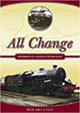 img - for All Change: Memories of a Railway Enthusiast by Bob Brueton (2008-09-06) book / textbook / text book