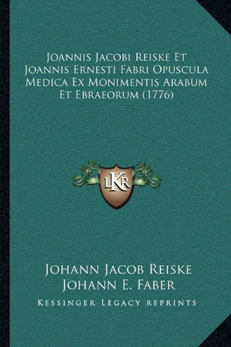 Joannis Jacobi Reiske Et Joannis Ernesti Fabri Opuscula Medica Ex Monimentis Arabum Et Ebraeorum (1776)