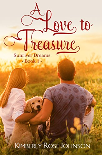 Book: A Love to Treasure (Sunriver Dreams Book 1) by Kimberly Rose Johnson