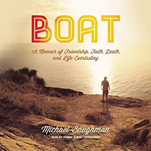 Boat: A Memoir of Friendship, Faith, Death, and Life Everlasting | [Michael Baughman]
