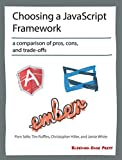 Choosing a JavaScript Framework: A comparison of pros, cons, and trade-offs (English Edition)