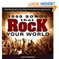 1000 Songs that Rock Your World: From Rock Classics to one-Hit Wonders, the Music That Lights Your Fire