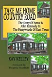 img - for Take Me Home Country Road: The Story of Anna & John Kennedy in the Pineywoods of East Texas book / textbook / text book