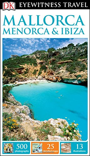 Mallorca, Menorca & Ibiza (Dk Eyewitness Travel Guides Mallorca, Menorca and Ibiza)
