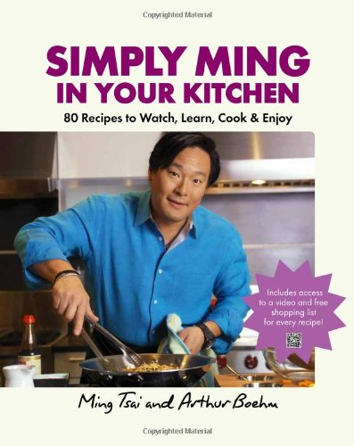 Simply Ming in Your Kitchen: 80 Recipes to Watch, Learn, Cook & Enjoy by Ming Tsai, Arthur Boehm