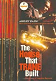 The House That Trane Built: The Story of Impulse Records (1862076464) by Kahn, Ashley
