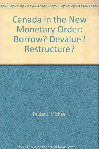 Canada in the New Monetary Order: Borrow? Devalue? Restructure? PDF