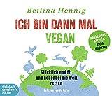 Ich bin dann mal vegan - Gl�cklich und fit und nebenbei die Welt retten