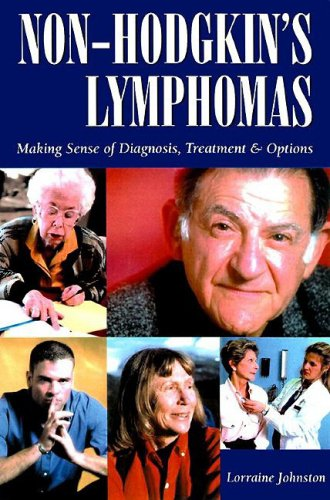 Non-Hodgkin's Lymphomas: Making Sense of Diagnosis, Treatment and Options, Lorraine Johnston