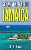 "Kids Book: ""Say What Now about Jamaica"" (Kids Picture Books) Short Stories Collections and bedtime story books for kids by all ages, best kids books about ... (That Amazing Summer Series (Volume 2))"