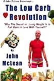 The Low Carb Revolution: Why The Secret To Losing Weight Is To Fall Back In Love With Yourself