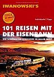 101 Reisen mit der Eisenbahn: Die schönsten Strecken in aller Welt - Reiseführer von Iwanowski