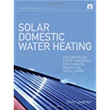 Solar Domestic Water Heating: The Earthscan Expert Handbook for Planning, Design and Installationby Chris Laughton