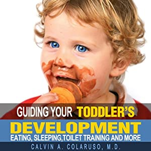 Guiding Your Toddler's Development: Eating, Sleeping, Toilet Training, and More | [Calvin Colarusso]